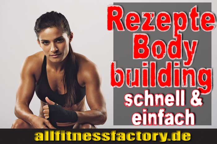 Rezepte Bodybuilding