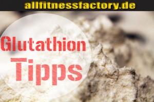 Glutathion Tipps